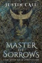 Master of Sorrows - The Silent Gods Book 1 ebook by Justin Call