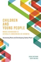 Children and Young People Whose Behaviour is Sexually Concerning or Harmful - Assessing Risk and Developing Safety Plans ebook by Jackie Bateman, Judith Milner