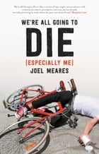 We're All Going to Die (Especially Me) ebook by Joel Meares