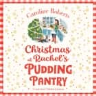 Christmas at Rachel's Pudding Pantry (Pudding Pantry, Book 2) audiobook by Caroline Roberts