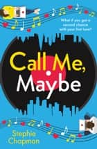 Call Me, Maybe - A hilarious, uplifting romcom with a love story that will make you swoon ebook by