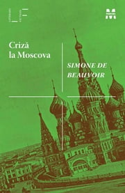 Criză la Moscova ebook by Beauvoir Simone de