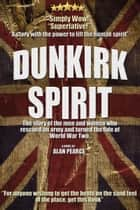 Dunkirk Spirit ebook by Alan Pearce