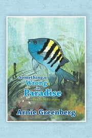 Something's Wrong in Paradise ebook by Arnie Greenberg