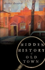 Hidden History of Old Town ebook by Shirley Baugher