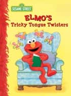Elmo's Tricky Tongue Twisters (Sesame Street) ebook by Sarah Albee, Maggie Swanson