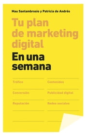 Tu plan de marketing digital en una semana ebook by Mau Santambrosio,Patricia de Andrés