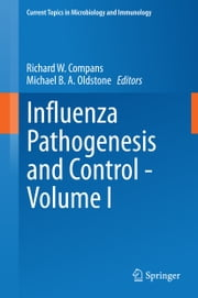 Influenza Pathogenesis and Control - Volume I ebook by Richard W. Compans,Michael B. A. Oldstone