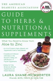 American Diabetes Association Guide to Herbs and Nutritional Supplements - What You Need to Know from Aloe to Zinc ebook by Laura Shane-McWhorter, C.D.E
