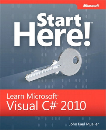 Start Here! Learn Microsoft Visual C# 2010 ebook by John Paul Mueller
