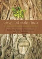 The Spirit of Modern India ebook by Robert McDermott, V. S. Naravane