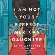 I Am Not Your Perfect Mexican Daughter audiobook by Erika L. Sánchez