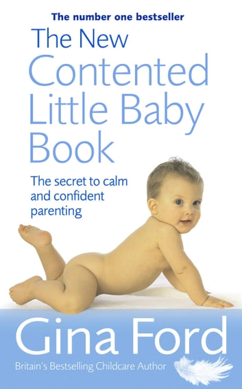 The New Contented Little Baby Book - The Secret to Calm and Confident Parenting ebook by Gina Ford