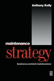 Maintenance Strategy ebook by Anthony Kelly