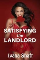 Satisfying the Landlord ebook by Ivana Shaft