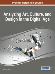Analyzing Art, Culture, and Design in the Digital Age ebook by Gianluca Mura