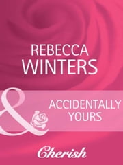 Accidentally Yours (Mills & Boon Cherish) (Count on a Cop, Book 9) ebook by Rebecca Winters