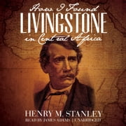 How I Found Livingstone in Central Africa audiobook by Henry M. Stanley