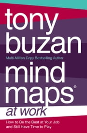 Mind Maps at Work: How to be the best at work and still have time to play ebook by Tony Buzan