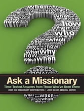 Ask a Missionary - Time-Tested Answers from Those Who've Been There Before ebook by John McVay,Jack Voelkel,Phyllis Kilbourn