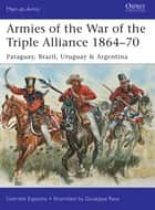 Armies of the War of the Triple Alliance 1864–70 - Paraguay, Brazil, Uruguay & Argentina ebook by Gabriele Esposito, Giuseppe Rava