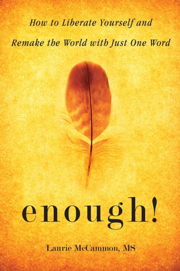 Enough! - How to Liberate Yourself and Remake the World with Just One Word ebook by Laurie McCammon, MS