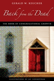 Back from the Dead - The Book of Congregational Growth ebook by Gerald W. Keucher