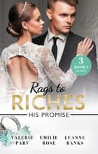 Rags To Riches - His Promise/Crowns And A Cradle/The Ties That Bind/A Home For Nobody's Princess ebook by Emilie Rose, Leanne Banks, Valerie Parv
