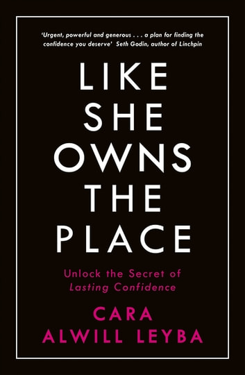 Like She Owns the Place - Unlock the Secret of Lasting Confidence ebook by Cara Alwill Leyba