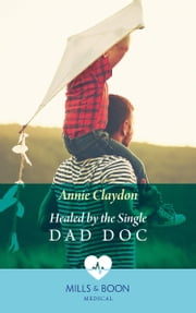 Healed By The Single Dad Doc (Mills & Boon Medical)