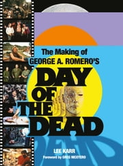 The Making of George A. Romero's Day of the Dead ebook by Lee Karr,Greg Nicotero
