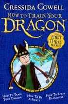 How To Train Your Dragon Collection - The First Three Books! ebook by Cressida Cowell