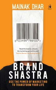 Brand Shastra - Use the power of marketing to transform your life ebook by Mainak Dhar
