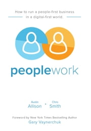 Peoplework: How to run a people-first business in a digital-first world ebook by Austin Allison,Chris Smith,Gary Vaynerchuk,Mike Mangigian,Georgina Chong-You,Lauren Schuster