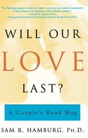 Will Our Love Last? - A Couple's Road Map ebook by Sam R. Hamburg, Ph.D.