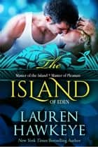 The Island of Eden - Invitation to Eden, #1 ebook by Lauren Hawkeye