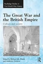 The Great War and the British Empire - Culture and society ebook by Michael J.K. Walsh, Andrekos Varnava