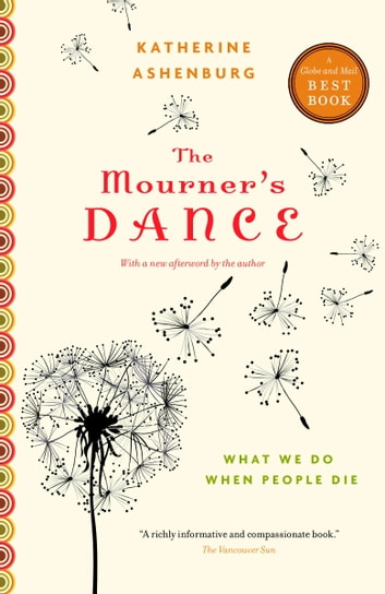 The Mourner's Dance - What We Do When People Die ebook by Katherine Ashenburg