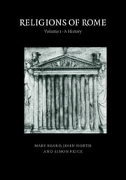 Religions of Rome: Volume 1, A History ebook by Mary Beard,John North,Simon Price