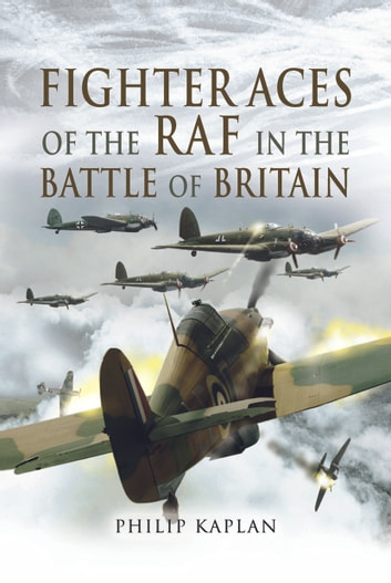 Fighter Aces of the RAF in the Battle of Britain ebook by Kaplan, Philip