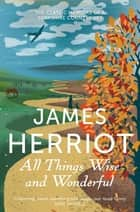 All Things Wise and Wonderful - The Classic Memoirs of a Yorkshire Country Vet ebook by James Herriot