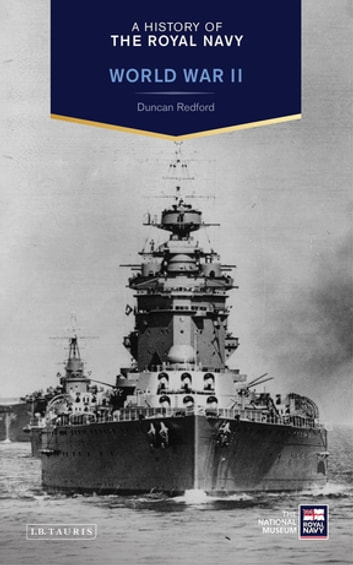 History of the Royal Navy, A: World War II ebook by Duncan Redford