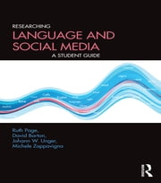 Researching Language and Social Media - A Student Guide ebook by Ruth Page,David Barton,Johann Wolfgang Unger,Michele Zappavigna