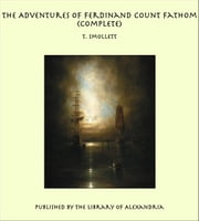 The Adventures of Ferdinand Count Fathom (Complete) ebook by T. Smollett