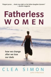 Fatherless Women: How We Change After We Lose Our Dads ebook by Simon, Clea