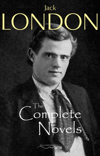 The Complete Novels of Jack London ebook by Jack London