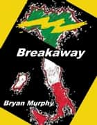 Breakaway ebook by Bryan Murphy