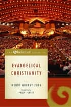 The Beliefnet Guide to Evangelical Christianity ebook by Wendy Murray Zoba, Philip Yancey