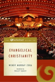 The Beliefnet Guide to Evangelical Christianity ebook by Wendy Murray Zoba,Philip Yancey