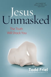 Jesus Unmasked - The Truth Will Shock You ebook by Todd Friel